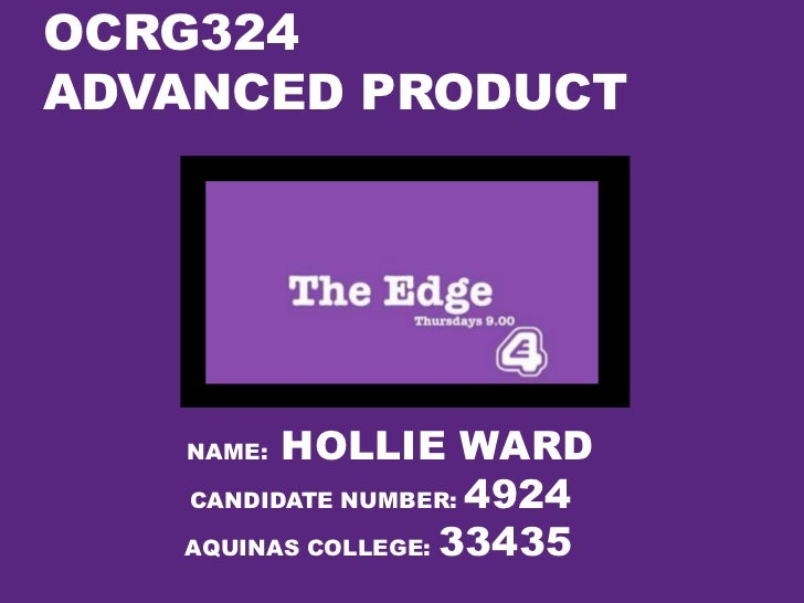 OCRG324ADVANCED PRODUCT   NAME: HOLLIE WARD   CANDIDATE NUMBER: 4924   AQUINAS COLLEGE: 33435