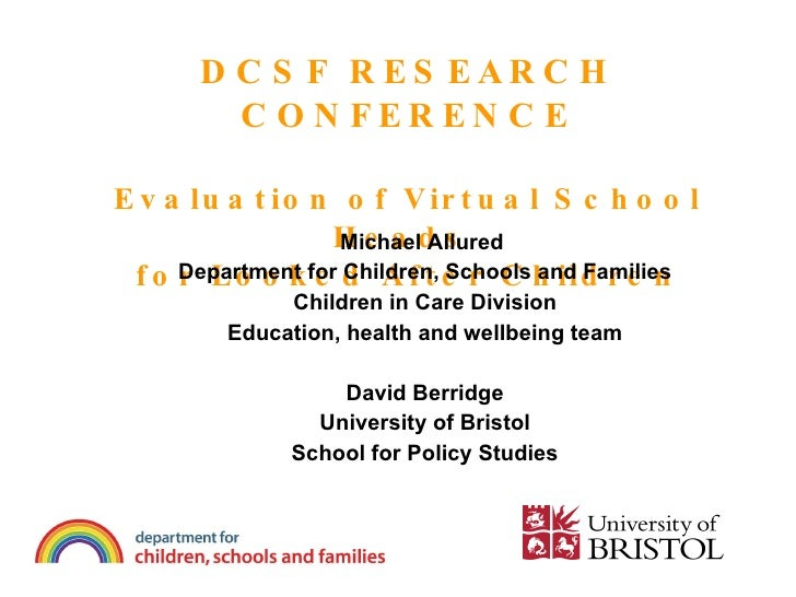 DCSF RESEARCH CONFERENCE Evaluation of Virtual School Heads  for Looked After Children <ul><li>Michael Allured  </li></ul>...