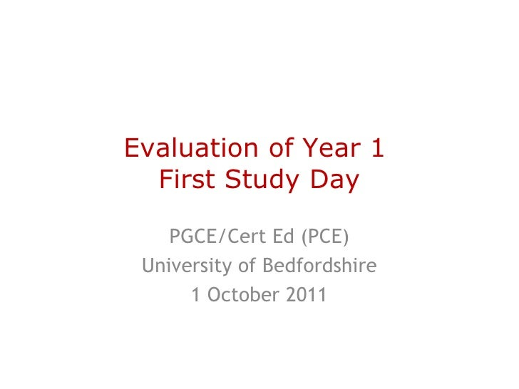 Evaluation of Year 1  First Study Day PGCE/Cert Ed (PCE) University of Bedfordshire 1 October 2011