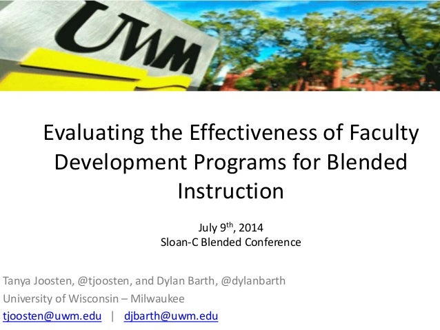 Evaluating the Effectiveness of Faculty Development Programs for Blended Instruction July 9th, 2014 Sloan-C Blended Confer...