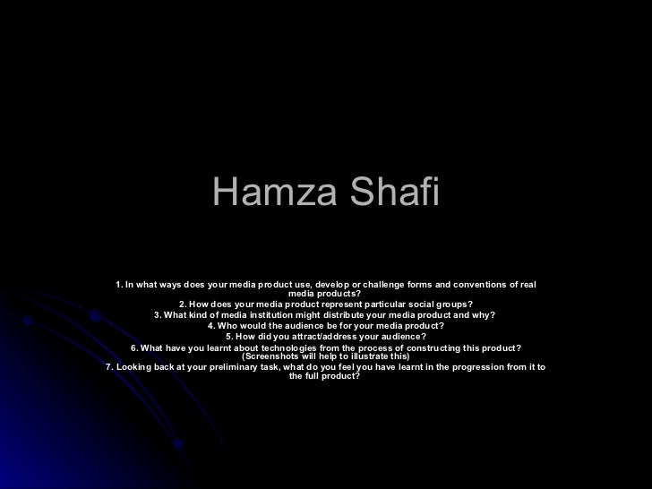 Hamza Shafi 1. In what ways does your media product use, develop or challenge forms and conventions of real media products...