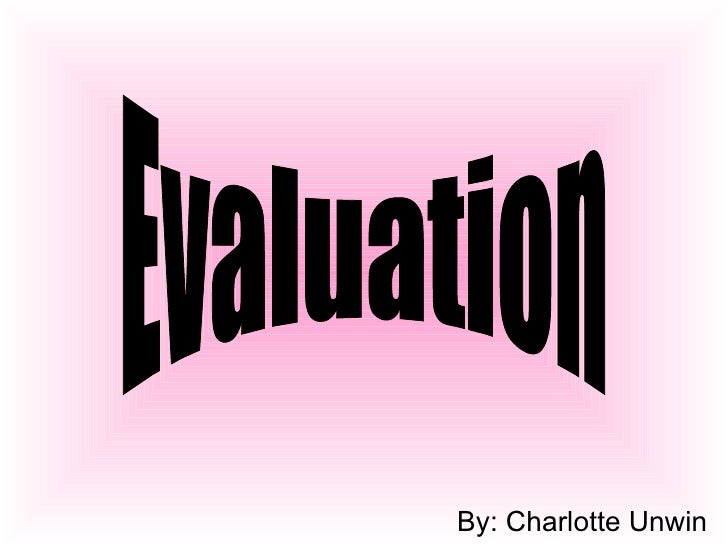 By: Charlotte Unwin  Evaluation