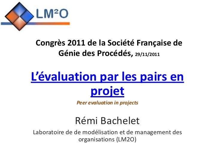Congrès 2011 de la Société Française de     Génie des Procédés, 29/11/2011L'évaluation par les pairs en           projet  ...