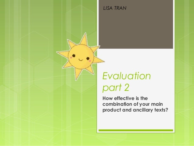 Evaluationpart 2How effective is thecombination of your mainproduct and ancillary texts?LISA TRAN