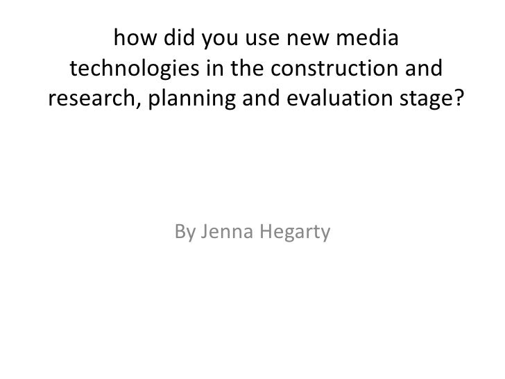 how did you use new media  technologies in the construction andresearch, planning and evaluation stage?            By Jenn...