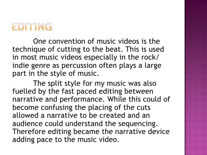 One convention of music videos is thetechnique of cutting to the beat. This is usedin most music videos especially in the ...