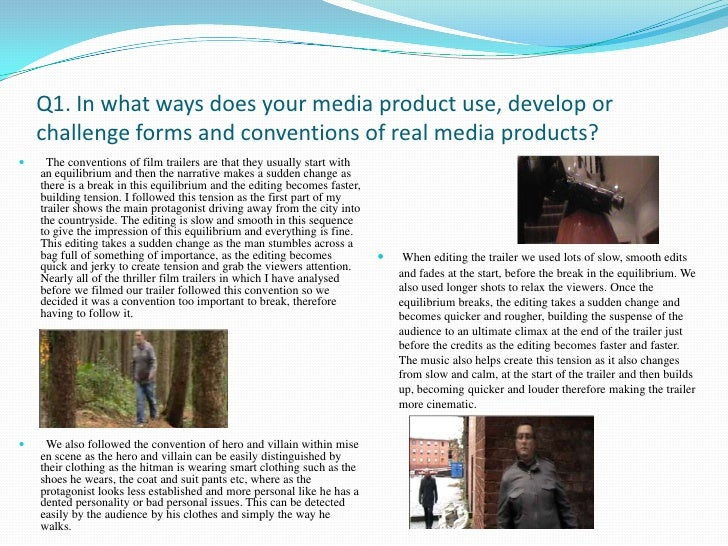 Q1. In what ways does your media product use, develop or challenge forms and conventions of real media products?<br />  Th...