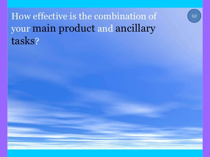 How effective is the combination of   Q2your main product and ancillarytasks?