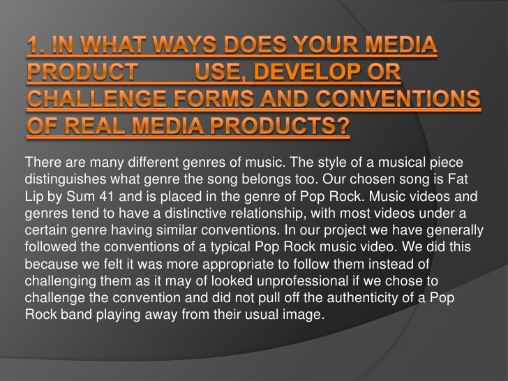 1. In what ways does your media product         use, develop or challenge forms and conventions of real media products?<br...