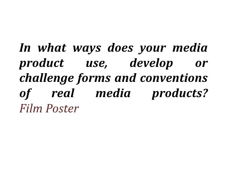 In what ways does your mediaproduct     use,  develop    orchallenge forms and conventionsof    real   media    products?F...