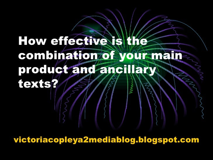 How effective is the combination of your main product and ancillary texts? victoriacopleya2mediablog.blogspot.com