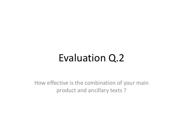 Evaluation Q.2 How effective is the combination of your main product and ancillary texts ?