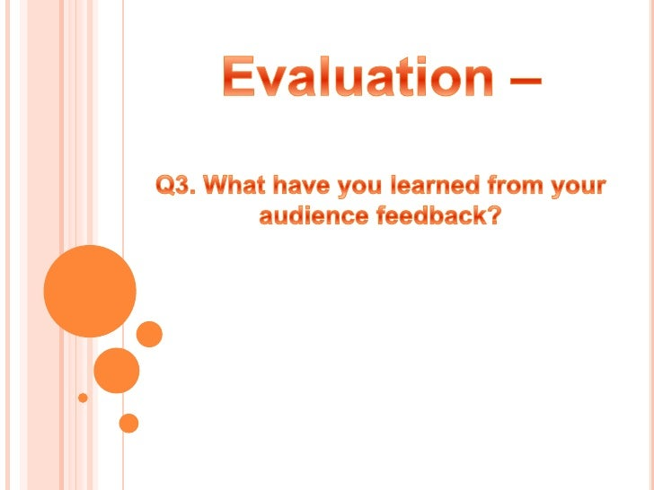 Evaluation - Q3. What have you learned from audience feedback
