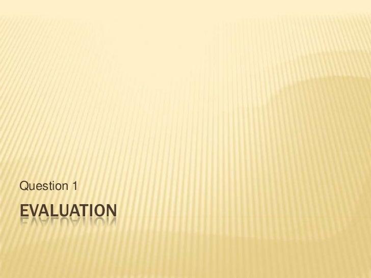 Question 1EVALUATION