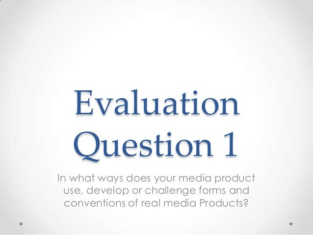 Evaluation question 1 for media