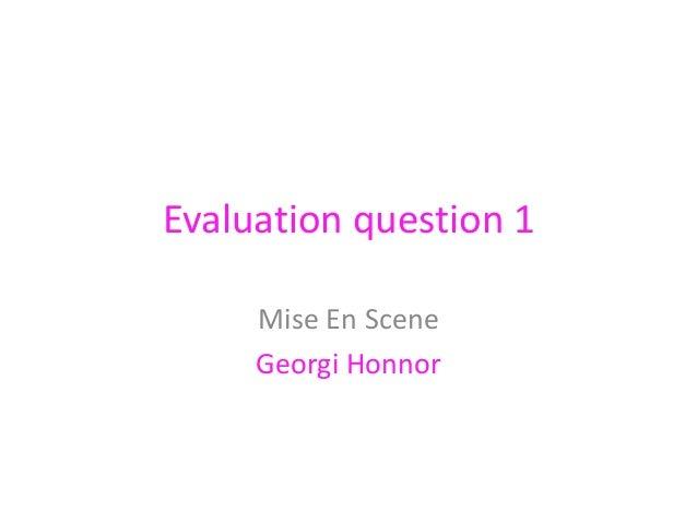 Evaluation question 1 Mise En Scene Georgi Honnor