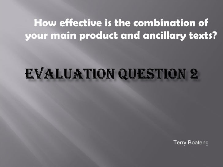 How effective is the combination of your main product and ancillary texts? Terry Boateng