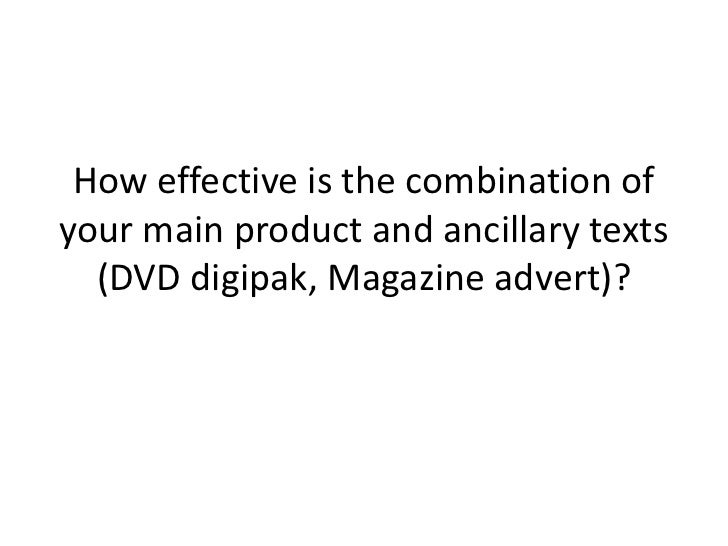How effective is the combination of your main product and ancillary texts (DVD digipak, Magazine advert)?<br />