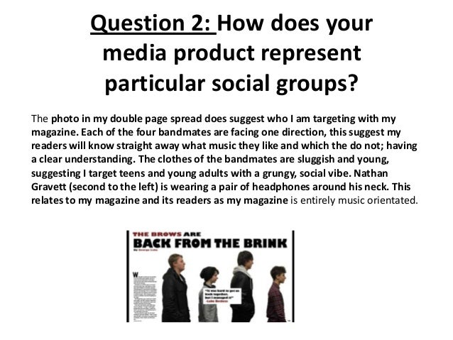 Question 2: How does your media product represent particular social groups? The photo in my double page spread does sugges...