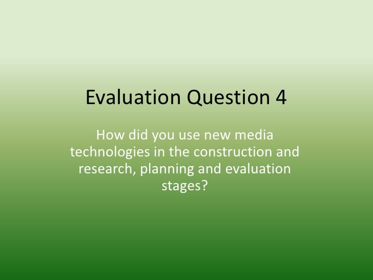 Evaluation Question 4<br />How did you use new media technologies in the construction and research, planning and evaluatio...