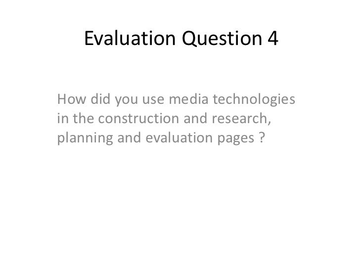 Evaluation Question 4<br />How did you use media technologies in the construction and research, planning and evaluation pa...