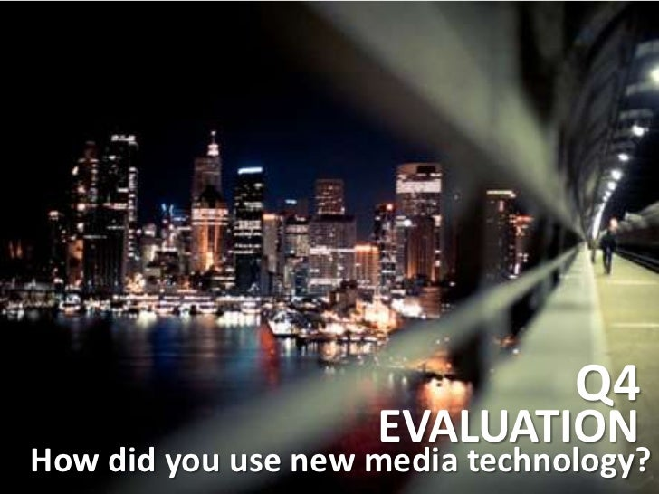 Q4<br />EVALUATION<br />How did you use new media technology?<br />