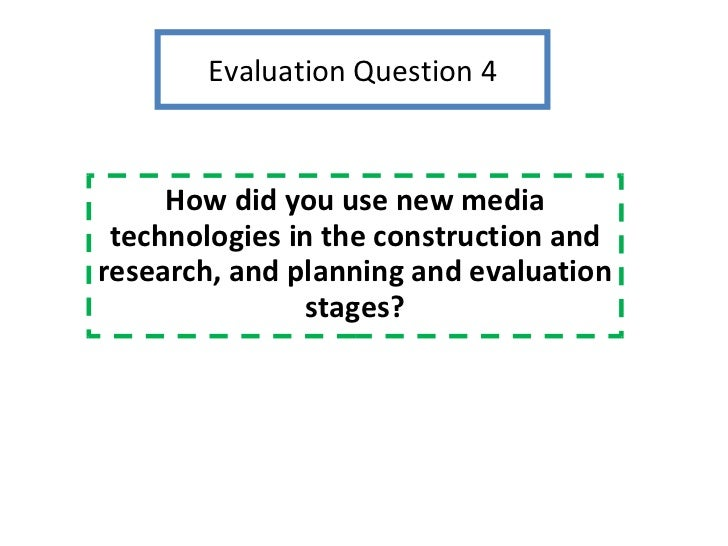 Evaluation Question 4 How did you use new media technologies in the construction and research, and planning and evaluation...
