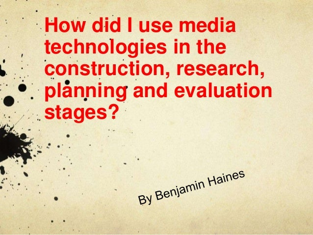 Question 4 - How did you use media technologies in the construction and research, planning and evaluation stages?