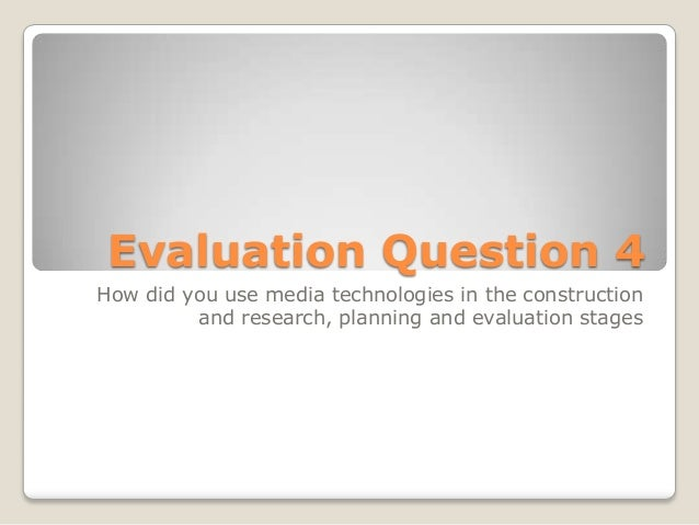 Evaluation Question 4 How did you use media technologies in the construction and research, planning and evaluation stages