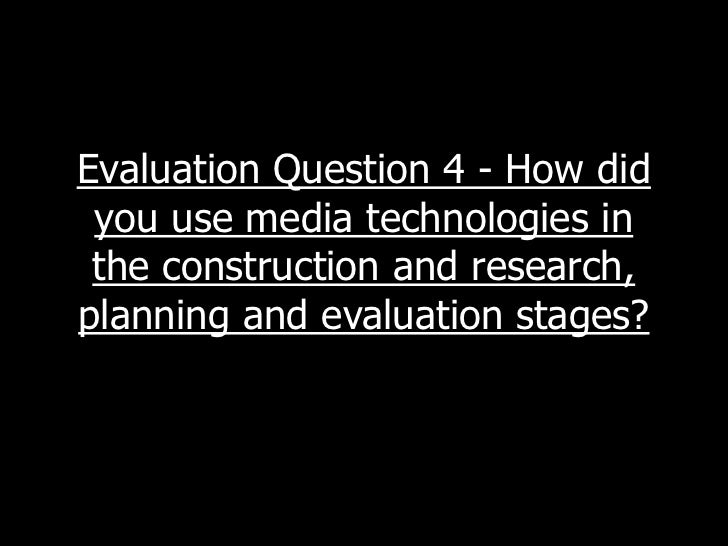 Evaluation Question 4 - How did you use media technologies in the construction and research,planning and evaluation stages?