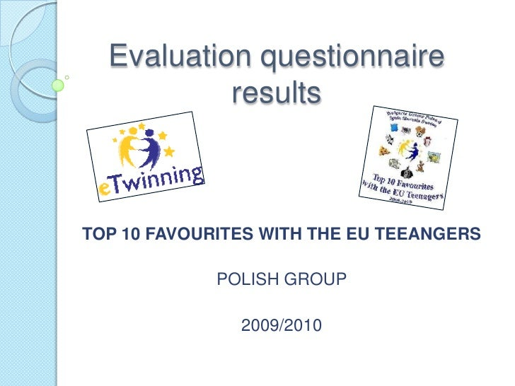 Evaluationquestionnaireresults<br />TOP 10 FAVOURITES WITH THE EU TEEANGERS<br />POLISH GROUP<br />2009/2010<br />