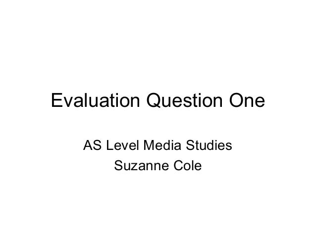 Evaluation Question OneAS Level Media StudiesSuzanne Cole