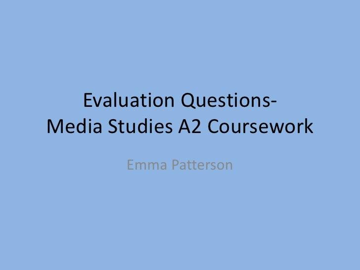 Evaluation Questions- Media Studies A2 Coursework<br />Emma Patterson<br />