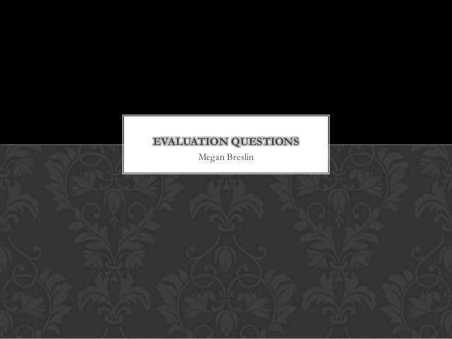Megan Breslin EVALUATION QUESTIONS