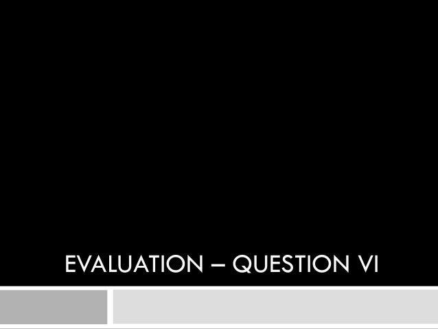 EVALUATION – QUESTION VI