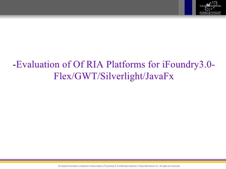- Evaluation of Of RIA Platforms for iFoundry3.0- Flex/GWT/Silverlight/JavaFx