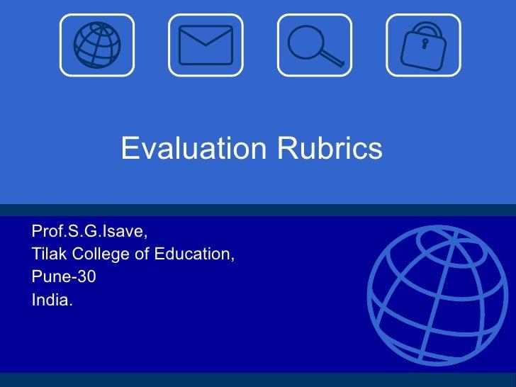 Evaluation Rubrics Prof.S.G.Isave, Tilak College of Education, Pune-30 India.