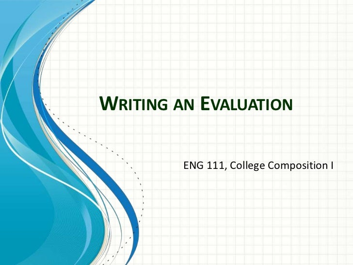 WRITING AN EVALUATION         ENG 111, College Composition I
