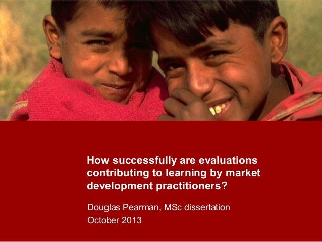 How successfully are evaluations contributing to learning by market development practitioners? Douglas Pearman, MSc disser...