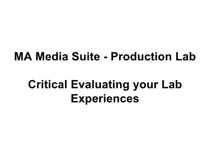MA Media Suite - Production Lab Critically Evaluating your Lab Experiences