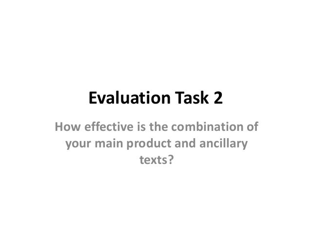 Evaluation Task 2 How effective is the combination of your main product and ancillary texts?