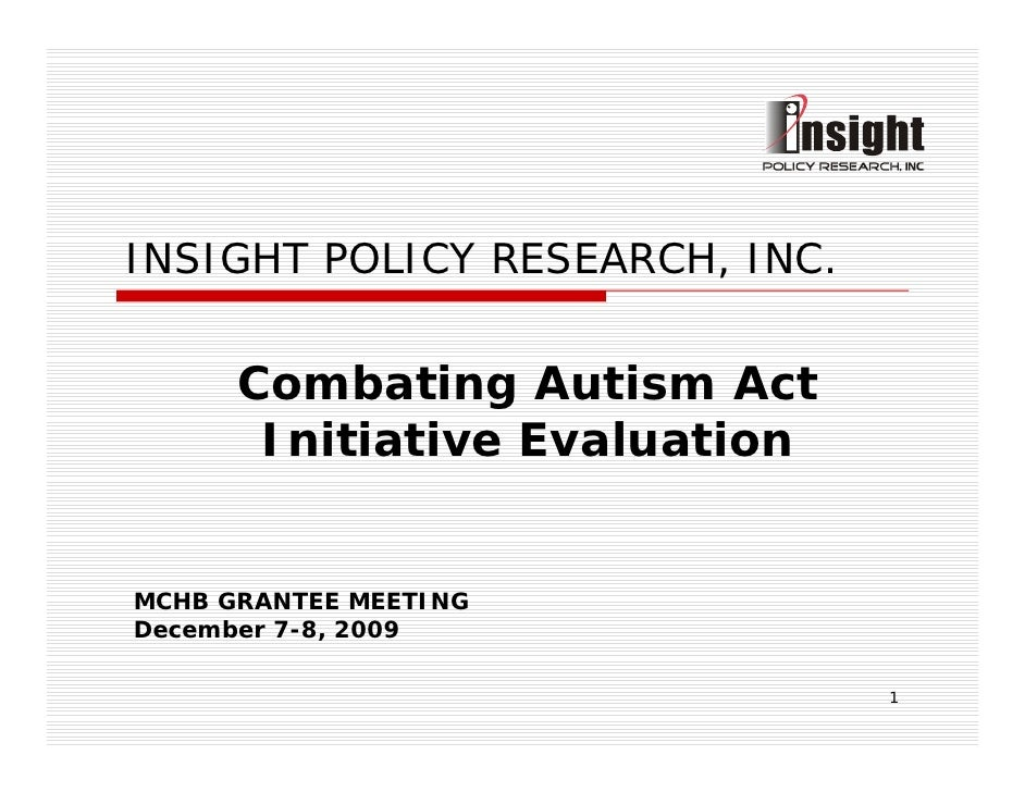 INSIGHT POLICY RESEARCH, INC.         Combating Autism Act        Initiative Evaluation   MCHB GRANTEE MEETING December 7-...