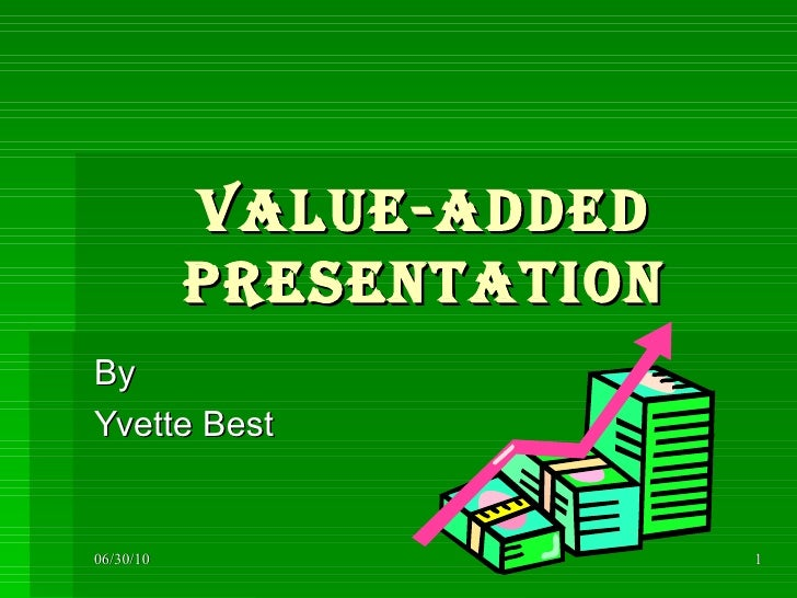 Value-Added Presentation By  Yvette Best