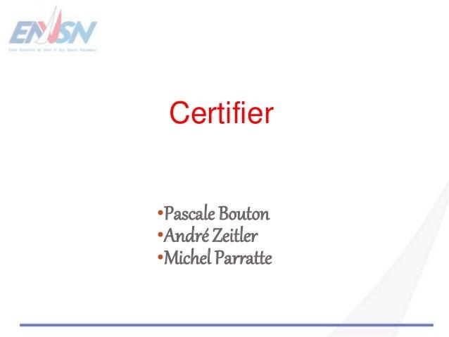 •Pascale Bouton •André Zeitler •Michel Parratte Certifier