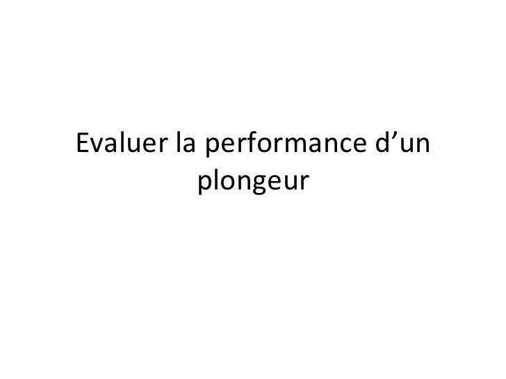 Evaluer la performance d'un plongeur