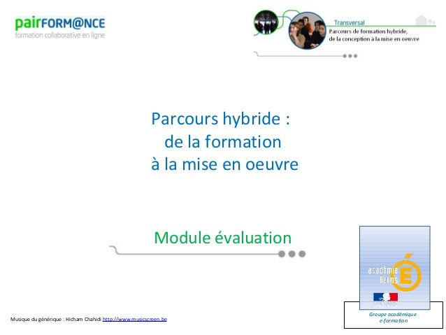 Parcours hybride :de la formationà la mise en oeuvreModule évaluationGroupe académiquee-formationMusique du générique : Hi...
