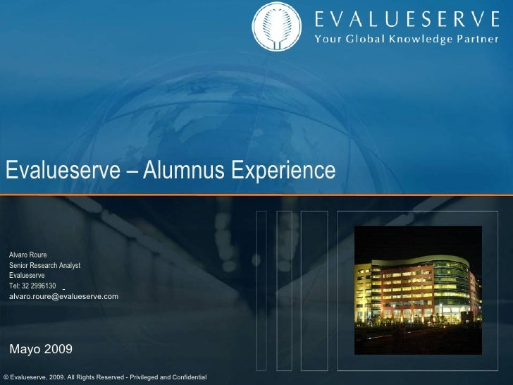 Evalueserve – Alumnus Experience Alvaro Roure Senior Research Analyst Evalueserve Tel: 32 2996130   [email_address] Mayo 2...