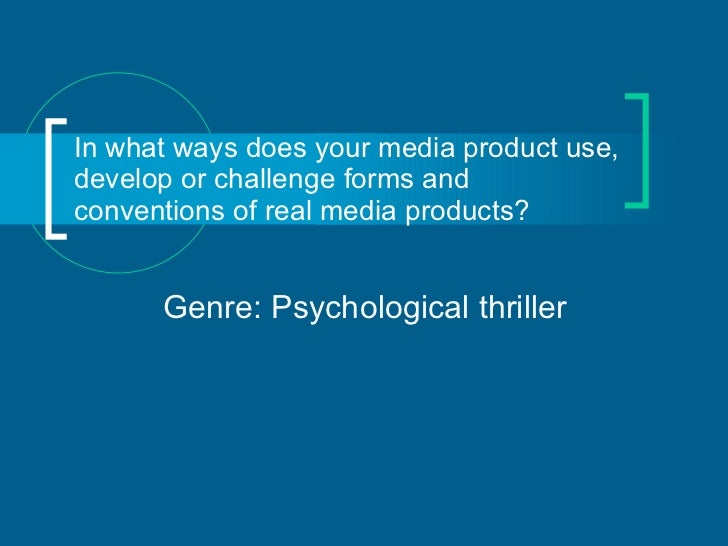 In what ways does your media product use, develop or challenge forms and conventions of real media products? Genre: Psycho...