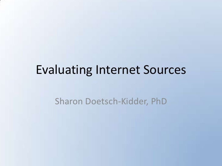 Evaluating Internet Sources<br />Sharon Doetsch-Kidder, PhD<br />