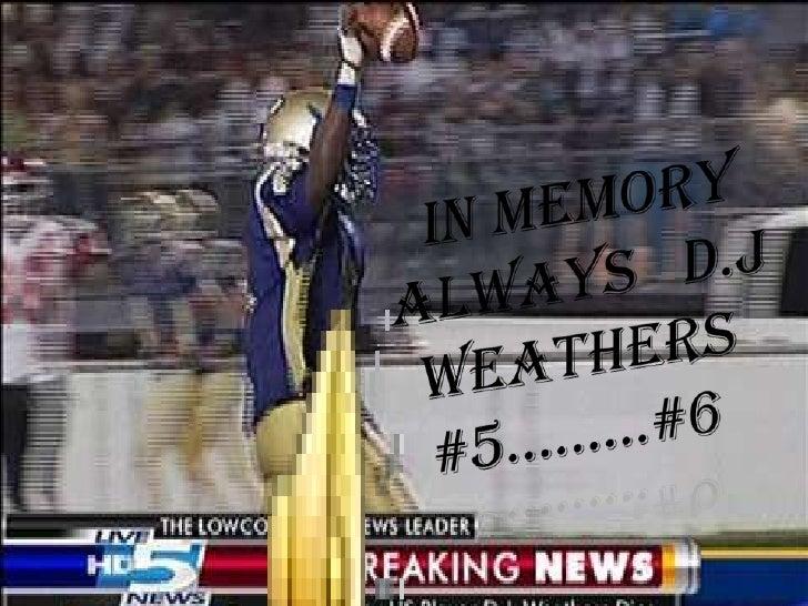 IN MEMORY ALWAYS   D.J        WEATHERS #5………#6<br />